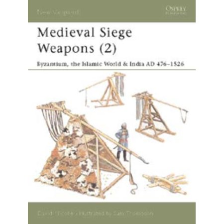 New Vanguard: Medieval Siege Weapons (2): Byzantium, the Islamic World & India Ad 476-1526 (Paperback) (Medieval Weapons For Sale)