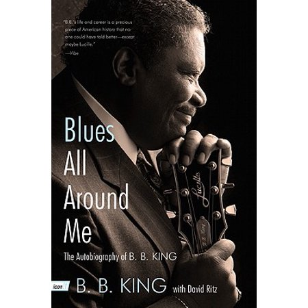 Blues All Around Me : The Autobiography of B. B.