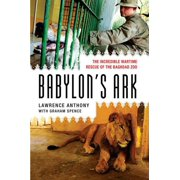 Babylon's Ark : The Incredible Wartime Rescue of the Baghdad Zoo