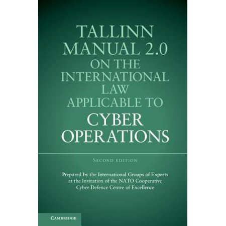 Tallinn Manual 2 0 On The International Law Applicable To Cyber Operations  Prepared By The International Groups Of Experts At The Invitation Of The Nato Cooperative Cyber Defence Centre Of Excellence