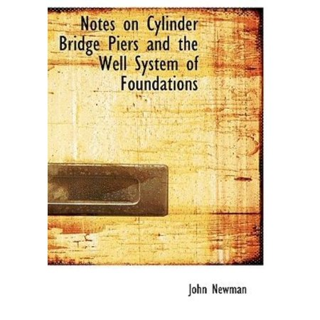 Notes On Cylinder Bridge Piers And The Well System Of Foundations