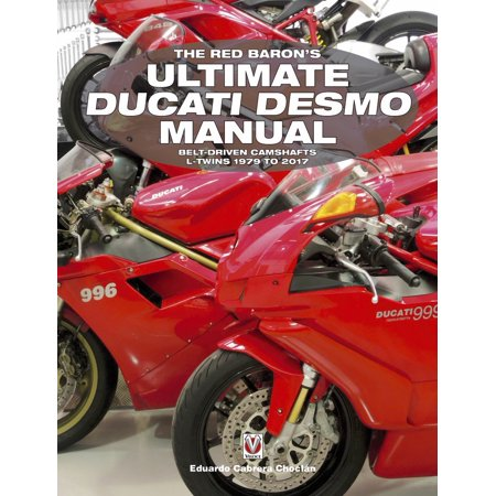 - The Red Baron's Ultimate Ducati Desmo Manual : Belt-Driven Camshafts L-Twins 1979 to 2017