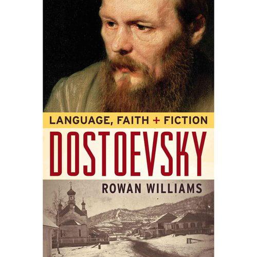 Dostoevsky : Language, Faith, and Fiction