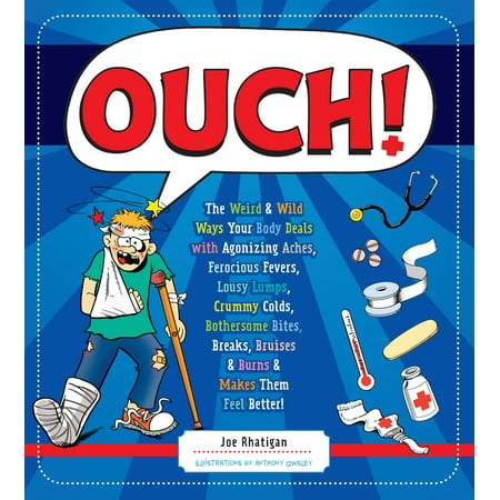 Ouch! : The Weird & Wild Ways Your Body Deals with Agonizing Aches, Ferocious Fevers, Lousy Lumps, Crummy Colds, Bothersome Bites, Breaks, Bruises & (Best Way To Break In A First Base Mitt)