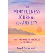 The Mindfulness Journal for Anxiety : Daily Prompts and Practices to Find Peace