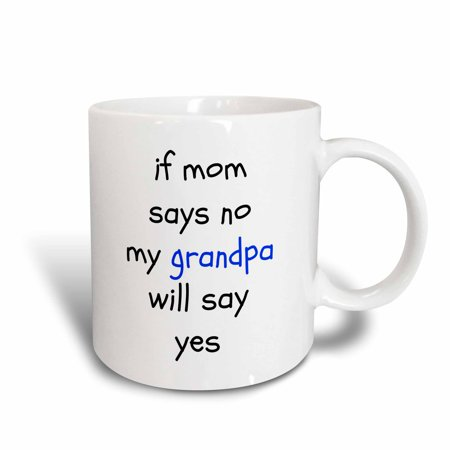 3dRose if mom says no, grandpa says yes, black letters on white background, Ceramic Mug, 15-ounce