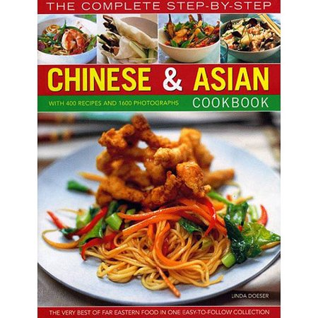 The Complete Step-by-Step Chinese & Asian Cookbook: The Very Best of Far Eastern Food in One Easy-to-Follow Collection