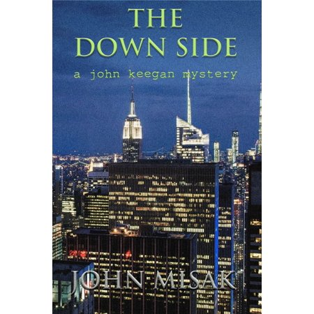 The Down Side, Book 4 in the John Keegan Mystery Series - - Down Series