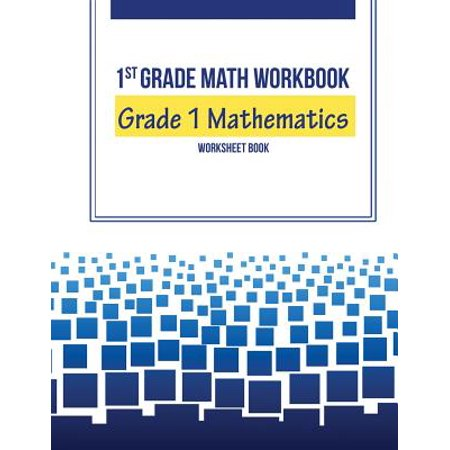 1st Grade Math Workbook : Grade 1 Mathematics Worksheet Book