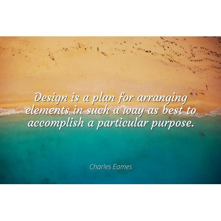 Charles Eames - Design is a plan for arranging elements in such a way as best to accomplish a particular purpose - Famous Quotes Laminated POSTER PRINT