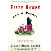 Fifty Acres and a Poodle : A Story of Love, Livestock, and Finding Myself on a Farm