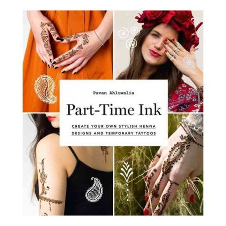 Part-Time Ink: Create Your Own Stylish Henna Designs and Temporary Tattoos