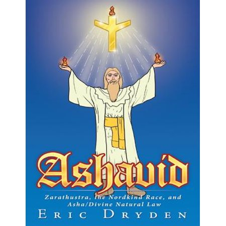 - Ashavid: Zarathustra, the Nordkind Race, and Asha / Divine Natural Law - eBook