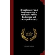 Bronchoscopy and Esophagoscopy; A Manual of Peroral Endoscopy and Laryngeal Surgery