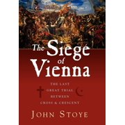 The Siege of Vienna : The Last Great Trial Between Cross & Crescent