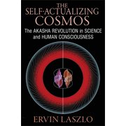 The Self-Actualizing Cosmos : The Akasha Revolution in Science and Human Consciousness