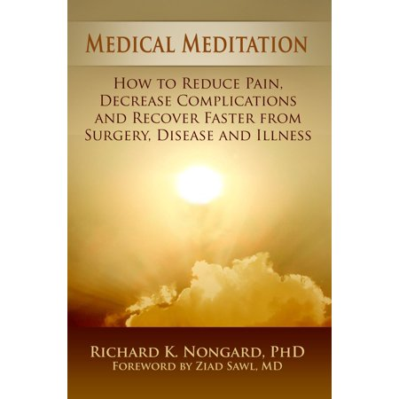 Medical Meditation: How to Reduce Pain, Decrease Complications and Recover Faster from Surgery, Disease and Illness - (How To Degrease)