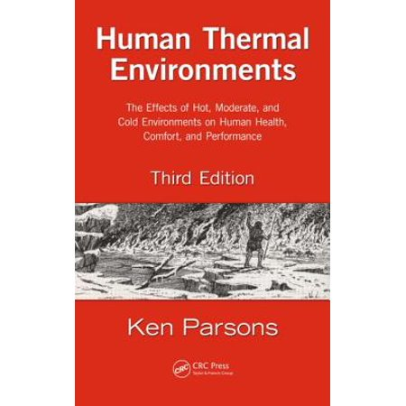 Thermo Effect - Human Thermal Environments : The Effects of Hot, Moderate, and Cold Environments on Human Health, Comfort, and Performance