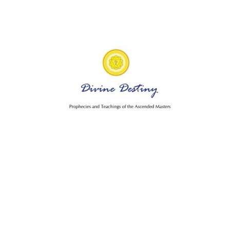 Divine Destiny : Prophecies and Teachings of the Ascended Masters