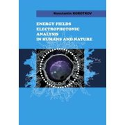 Energy Fields Electrophotonic Analysis In Humans and Nature - eBook