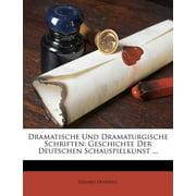 Dramatische Und Dramaturgische Schriften : Geschichte Der Deutschen Schauspielkunst ...