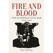 Fire and Blood : The European Civil War, 1914-1945