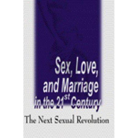 Sex  Love  And Marriage In The 21St Century  The Next Sexual Revolution