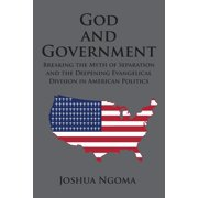 God and Government: Breaking the Myth of Separation and the Deepening Evangelical Division in American Politics (Paperback)