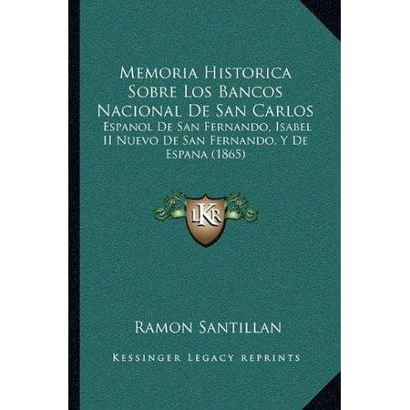 Memoria Historica Sobre Los Bancos Nacional De San Carlos  Espanol De San Fernando  Isabel Ii Nuevo De San Fernando  Y De Espana  1865