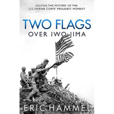 Two Flags Over Iwo Jima : Solving the Mystery of the U.S. Marine Corps