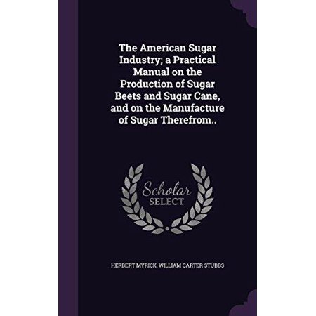 The American Sugar Industry; A Practical Manual on the Production of Sugar Beets and Sugar Cane, and on the Manufacture of Sugar Therefrom.. - image 1 de 1