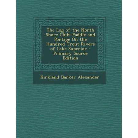 The Log of the North Shore Club : Paddle and Portage on the Hundred Trout Rivers of Lake