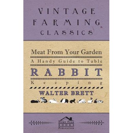 Meat From Your Garden - A Handy Guide To Table Rabbit Keeping - (Rabbit Table)