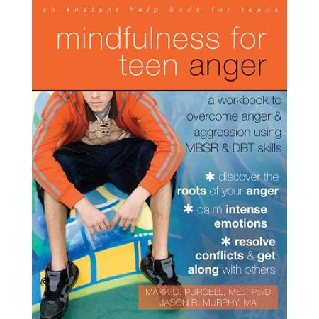Mindfulness for Teen Anger : A Workbook to Overcome Anger and Aggression Using MBSR and DBT (10 Biblical Truths To Overcome Sinful Anger)
