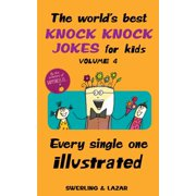 The World's Best Knock Knock Jokes for Kids Volume 4 : Every Single One Illustrated