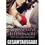 A Possessive Billionaire - Gesamtausgabe - eBook