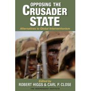 Opposing the Crusader State: Alternatives to Global Interventionism - eBook