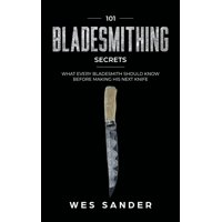 101 Bladesmithing Secrets: What Every Bladesmith Should Know Before Making His Next Knife (Paperback)