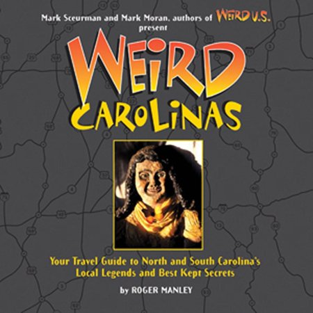Weird carolinas : your travel guide to north and south carolina's local legends and best kept secret: