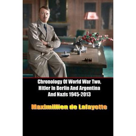 Chronology of World War Two, Hitler in Berlin and Argentina and Nazis 1945-2013 (Shop In Berlin)