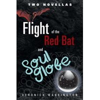 Flight of the Red Bat and Soul Globe : Two Novellas