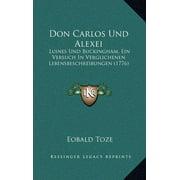 Don Carlos Und Alexei : Luines Und Buckingham, Ein Versuch in Verglichenen Lebensbeschreibungen (1776)