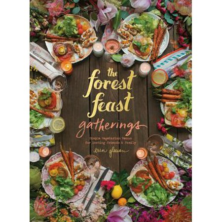 Forest Feast Gatherings : Simple Vegetarian Menus for Hosting Friends & Family (Vegetarian Appetizers For Halloween)