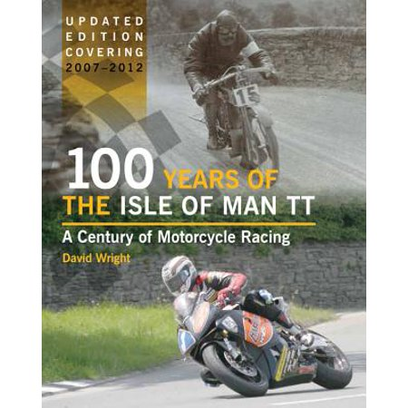 100 Years of the Isle of Man TT : A Century of Motorcycle (Length Of Isle Of Man Tt Course)
