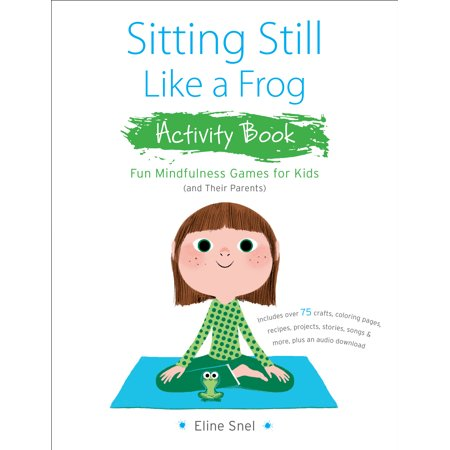 Sitting Still Like a Frog Activity Book : 75 Mindfulness Games for (Like Frogs)