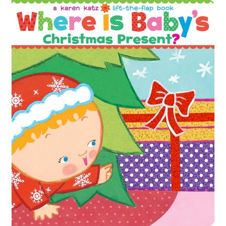 Where Is Baby's Christmas Present? : A Lift-the-Flap (Christmas Present Ideas For Parents That Have Everything)