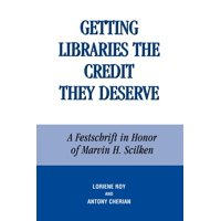Getting Libraries the Credit They Deserve : A Festschrift in Honor of Marvin H. Scilken