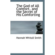 The God of All Comfort, and the Secret of His Comforting