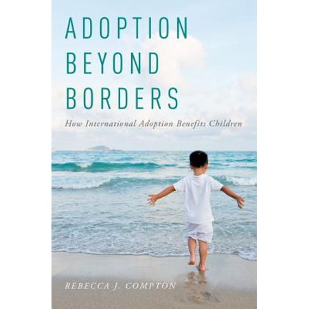Adoption Beyond Borders: How International Adoption Benefits (Beyond That Border)