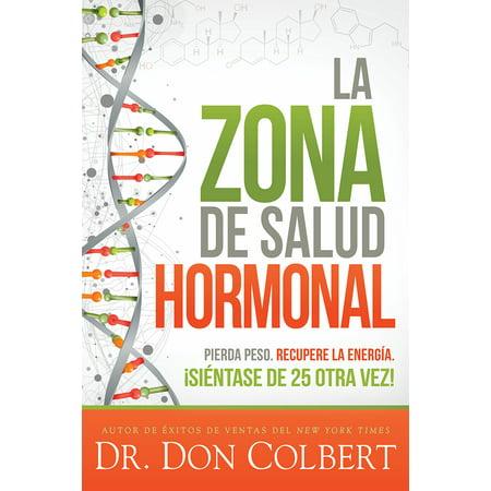 La zona de salud hormonal / Dr. Colbert's Hormone Health Zone : Pierda peso, recupere energía ¡siéntase de 25 otra